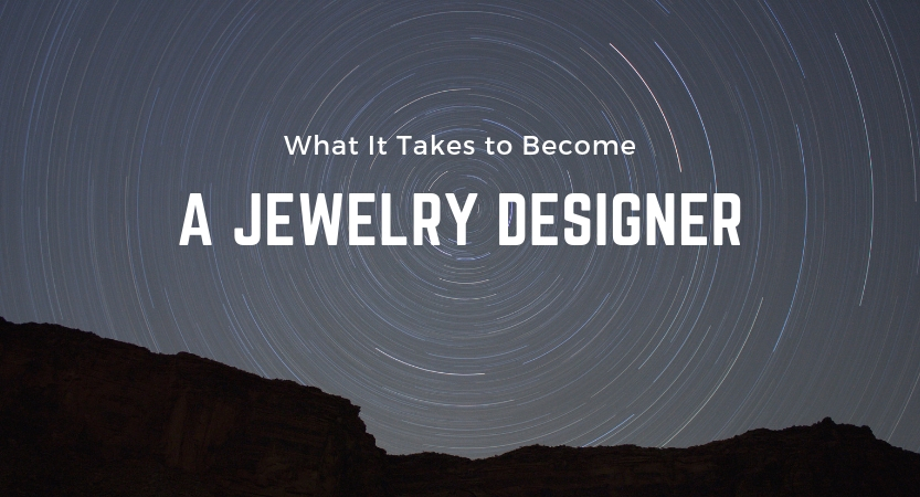 What It Takes to Become a Jewelry Designer