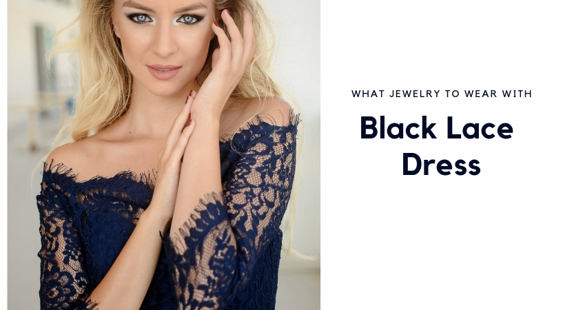 What Jewelry to Wear with Black Lace Dress
